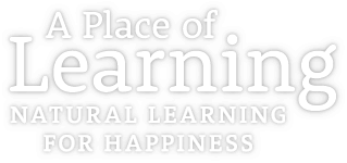 A Place of Learning: Natural Learning for Happiness